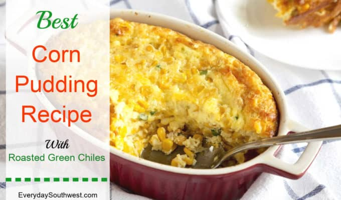 Corn Pudding with Green Chiles – Southwest Style
