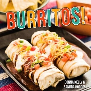 BURRITOS! New and exciting recipes for Burritos at Home!