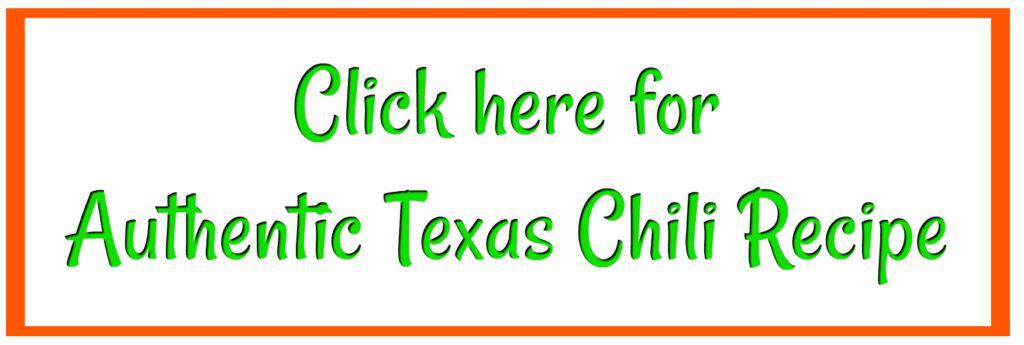 Click Here for Authentic Texas Chili Recipe