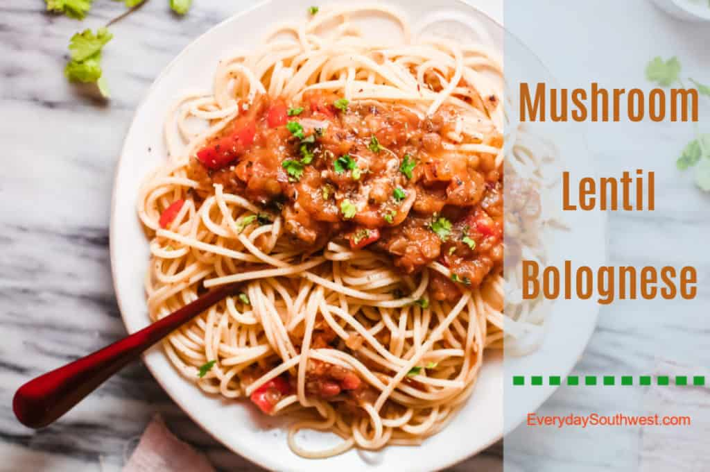 Mushroom Lentil Bolognese Everyday Southwest